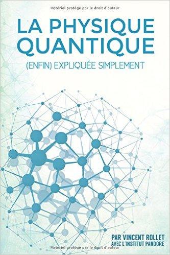 la physique quantique enfin expliquée simplement